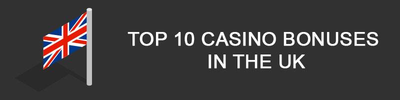 Top 10 casino bonuses in the UK