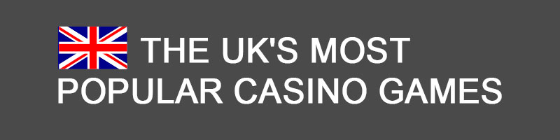 The UK's most popular casino games