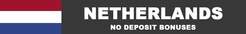 Netherlands no deposit bonuses